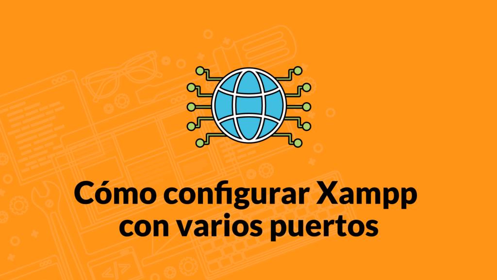 Cómo configurar Xampp con varios puertos