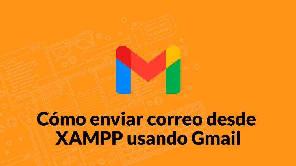 Cómo enviar correo desde XAMPP usando Gmail